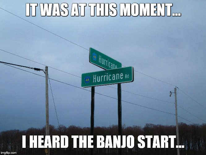 IT WAS AT THIS MOMENT... I HEARD THE BANJO START... | image tagged in funny road signs,redneck,hillbilly | made w/ Imgflip meme maker