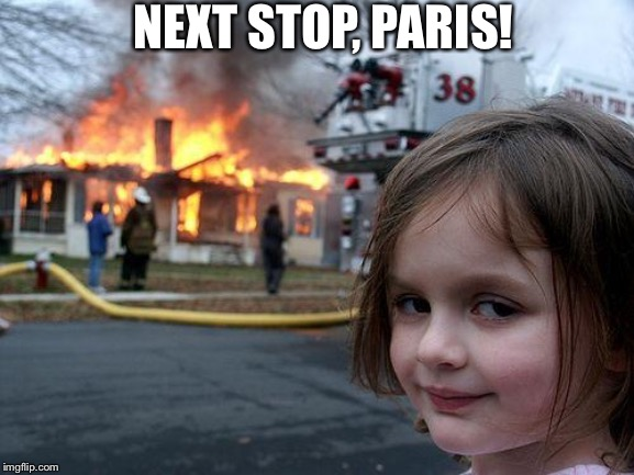 Disaster Girl Meme | NEXT STOP, PARIS! | image tagged in memes,disaster girl,paris,notre dame,fire | made w/ Imgflip meme maker