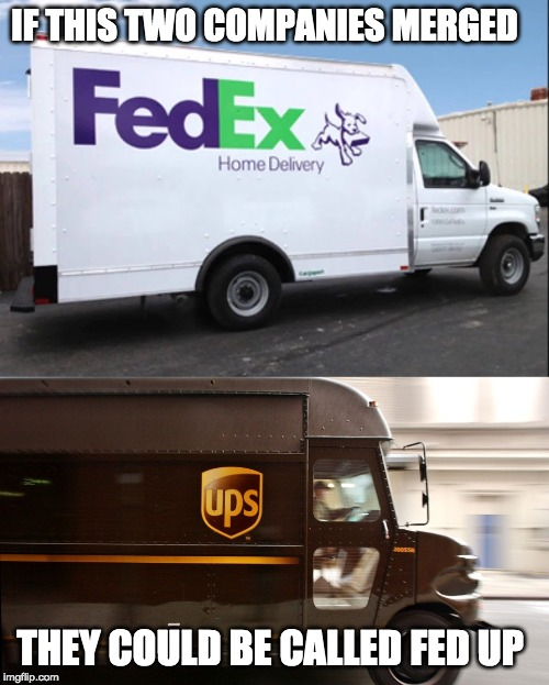 Mergers and Acquisitions |  IF THIS TWO COMPANIES MERGED; THEY COULD BE CALLED FED UP | image tagged in trucking,fed ex,ups,mergers,companies | made w/ Imgflip meme maker