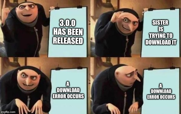 I guess we'll get joker later than usual |  3.0.0 HAS BEEN RELEASED; SISTER IS TRYING TO DOWNLOAD IT; A DOWNLOAD ERROR OCCURS; A DOWNLOAD ERROR OCCURS | image tagged in gru's plan,memes,super smash bros | made w/ Imgflip meme maker