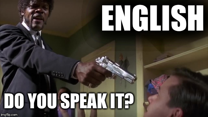 ENGLISH DO YOU SPEAK IT? | image tagged in english do you speak it | made w/ Imgflip meme maker
