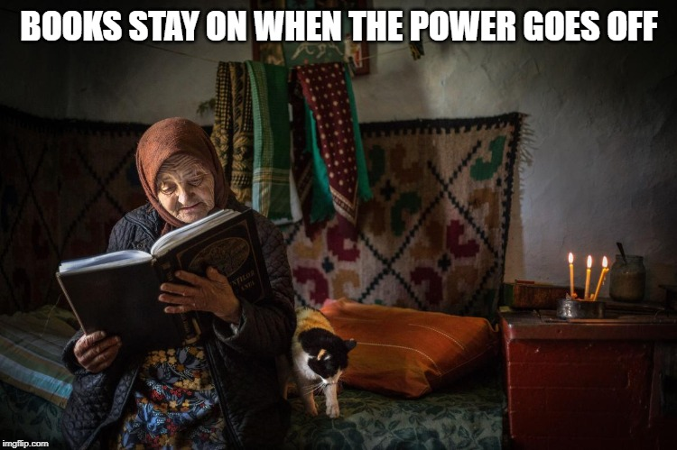 Books stay on when the power goes off | BOOKS STAY ON WHEN THE POWER GOES OFF | image tagged in books,oh wow are you actually reading these tags | made w/ Imgflip meme maker