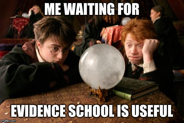 Harry Potter meme | ME WAITING FOR EVIDENCE SCHOOL IS USEFUL | image tagged in harry potter meme | made w/ Imgflip meme maker