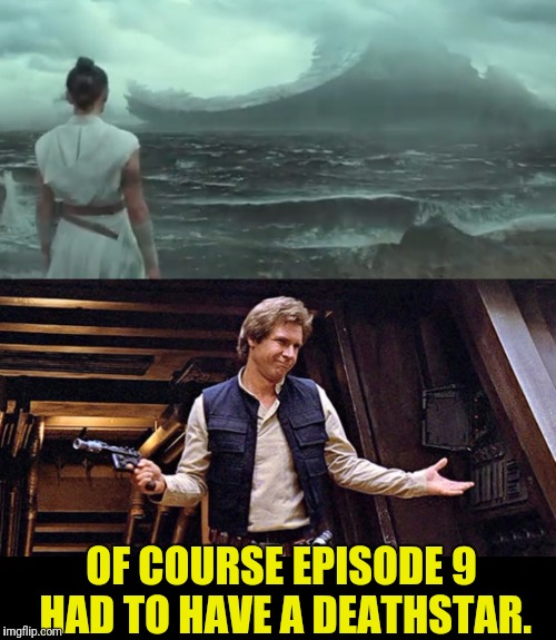 Duh Why Wouldn't It | OF COURSE EPISODE 9 HAD TO HAVE A DEATHSTAR. | image tagged in star wars,han solo,star wars meme,han solo troll,deathstar | made w/ Imgflip meme maker