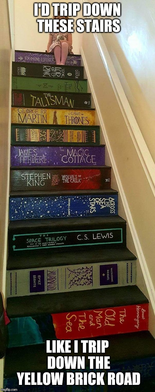 Tripping down the yellow brick road | I'D TRIP DOWN THESE STAIRS LIKE I TRIP DOWN THE YELLOW BRICK ROAD | image tagged in falling down the stairs,tripping,so much books | made w/ Imgflip meme maker