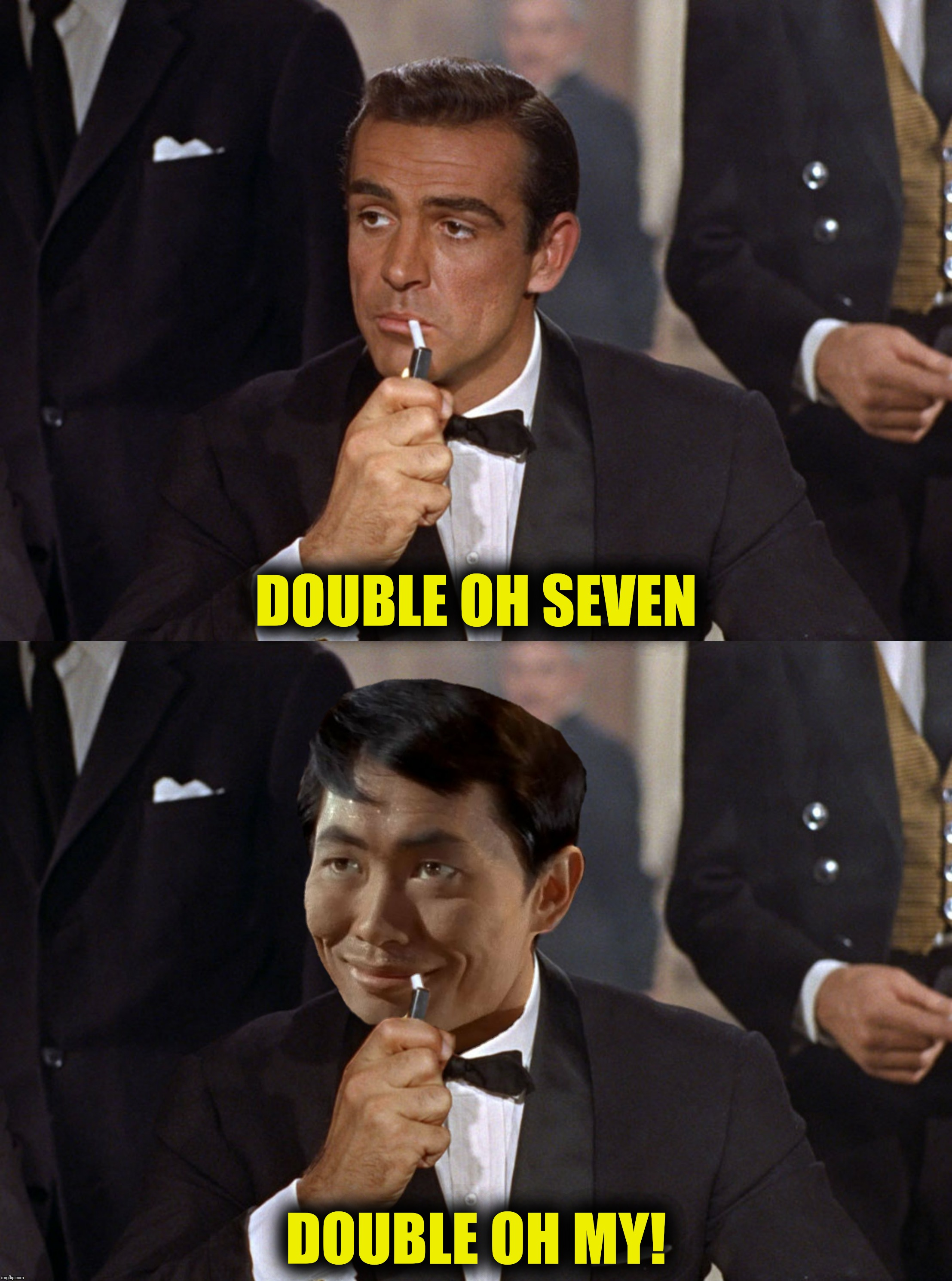 For those who like their memes shaken not stirred | DOUBLE OH SEVEN DOUBLE OH MY! | image tagged in james bond,george takei,sulu,oh my,star trek | made w/ Imgflip meme maker
