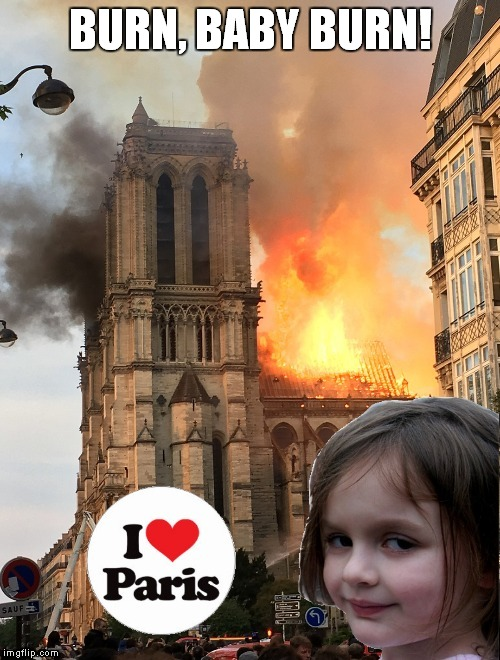 Bye bye church...hello mosque! |  BURN, BABY BURN! | image tagged in catholic,christianoids | made w/ Imgflip meme maker