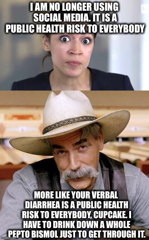 I AM NO LONGER USING SOCIAL MEDIA. IT IS A PUBLIC HEALTH RISK TO EVERYBODY MORE LIKE YOUR VERBAL DIARRHEA IS A PUBLIC HEALTH RISK TO EVERYBO | image tagged in sarcasm cowboy,alexandria ocasio-cortez | made w/ Imgflip meme maker