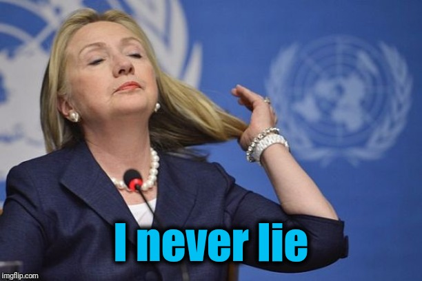 Hillary | I never lie | image tagged in hillary | made w/ Imgflip meme maker