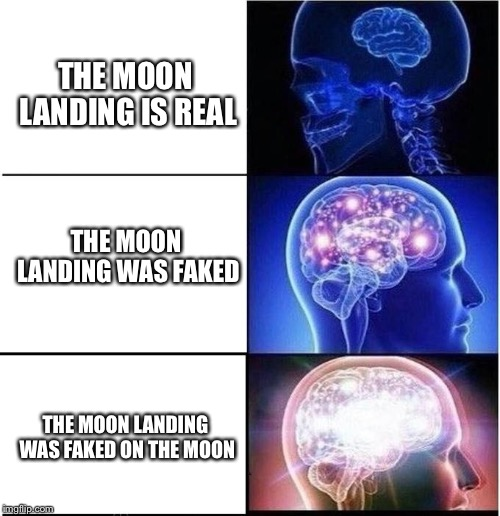 Expanding Brain |  THE MOON LANDING IS REAL; THE MOON LANDING WAS FAKED; THE MOON LANDING WAS FAKED ON THE MOON | image tagged in expanding brain,fake moon landing,moon landing,moon landing hoax | made w/ Imgflip meme maker