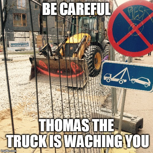Thomas the truck | BE CAREFUL THOMAS THE TRUCK IS WACHING YOU | image tagged in truck,thomas,best memes 2019,thomas the truck,be careful thomas the truck is waching you | made w/ Imgflip meme maker