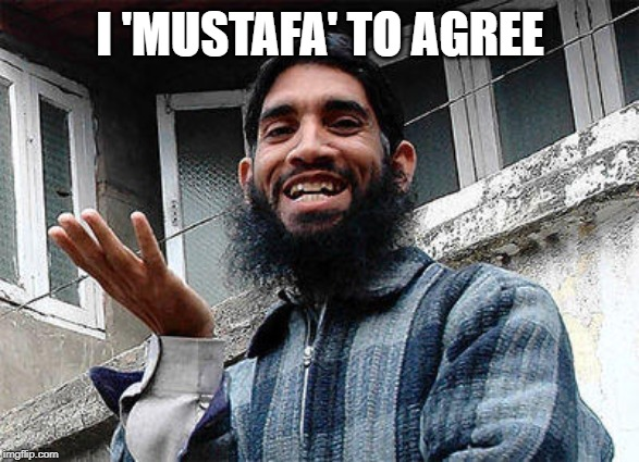 I 'MUSTAFA' TO AGREE | made w/ Imgflip meme maker