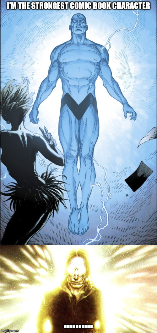 Dr. Manhattan is Nigh-Omnipotent  meaning he's ALMOST Omnipotent  One-Above-All IS Omnipotent. | I'M THE STRONGEST COMIC BOOK CHARACTER .......... | image tagged in dc,marvel,truth,memes,funny | made w/ Imgflip meme maker