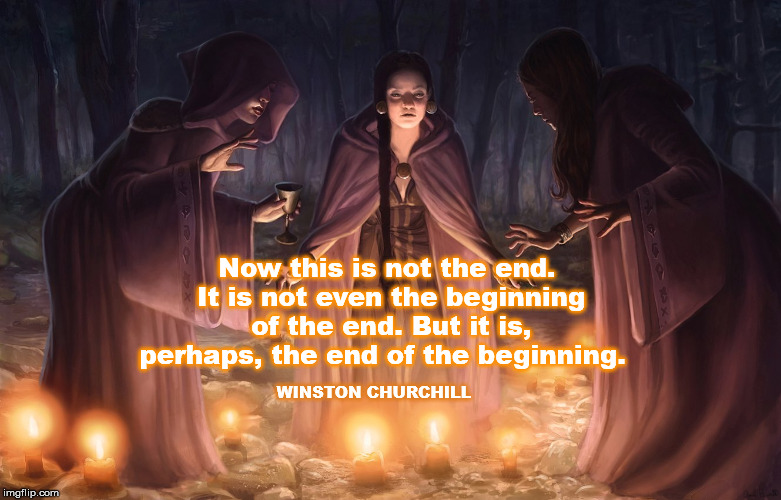 WINSTON CHURCHILL Now this is not the end. It is not even the beginning of the end. But it is, perhaps, the end of the beginning. | image tagged in donald trump,the end is near,mega,witch hunt | made w/ Imgflip meme maker