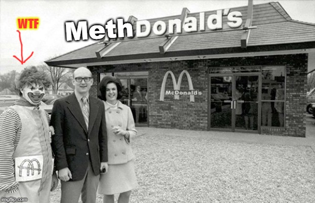 Meth-Donalds | Meth WTF | image tagged in ronald mcdonald,meth | made w/ Imgflip meme maker