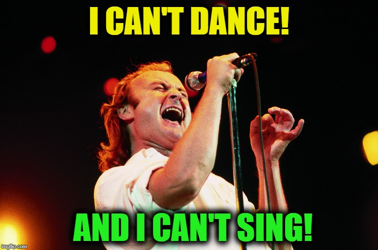 I CAN'T DANCE! AND I CAN'T SING! | made w/ Imgflip meme maker