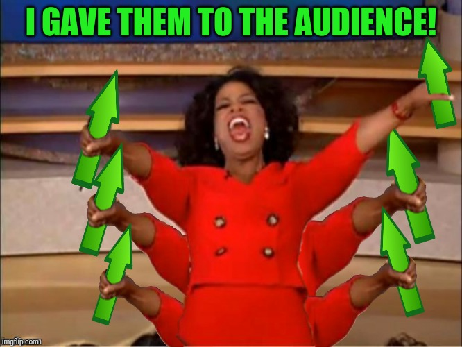 I GAVE THEM TO THE AUDIENCE! | made w/ Imgflip meme maker