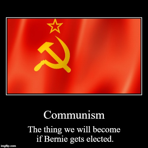 I mean, communism killed 80 million people. Americans must love genocide. | Communism | The thing we will become if Bernie gets elected. | image tagged in funny,demotivationals,politics,political meme,bernie sanders | made w/ Imgflip demotivational maker