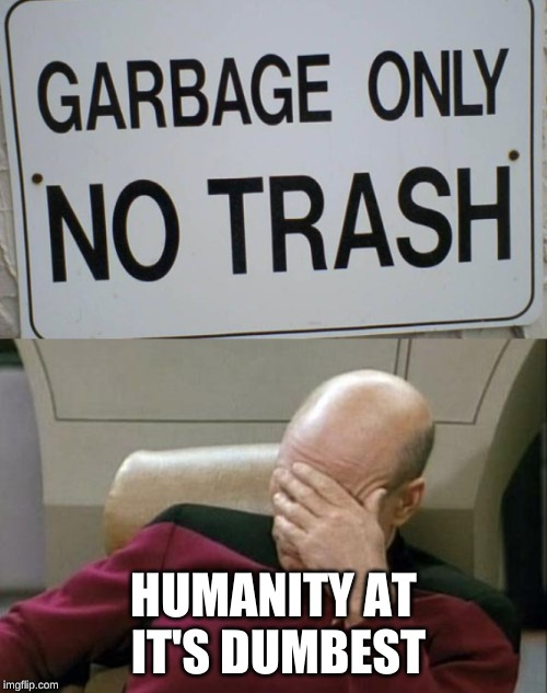 Stupid Signs Week (April 17-23), A LordCheesus and DaBoiIsMeAvery event | HUMANITY AT IT'S DUMBEST | image tagged in memes,captain picard facepalm,stupid people,signs,fun,funny | made w/ Imgflip meme maker