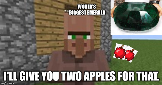 Minecraft | I'LL GIVE YOU TWO APPLES FOR THAT. WORLD'S BIGGEST EMERALD | image tagged in memes,minecraft,funny,trade,donald trump worst trade deal,apple | made w/ Imgflip meme maker