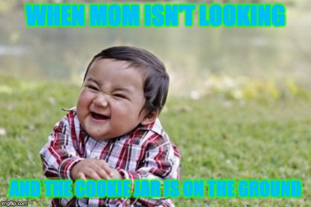 Evil Toddler | WHEN MOM ISN'T LOOKING AND THE COOKIE JAR IS ON THE GROUND | image tagged in memes,evil toddler | made w/ Imgflip meme maker