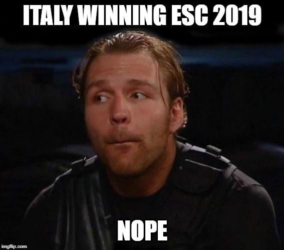 Dean Ambrose | ITALY WINNING ESC 2019 NOPE | image tagged in dean ambrose | made w/ Imgflip meme maker