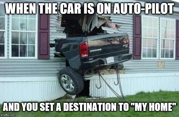 "funny car crash | WHEN THE CAR IS ON AUTO-PILOT AND YOU SET A DESTINATION TO ""MY HOME"" 