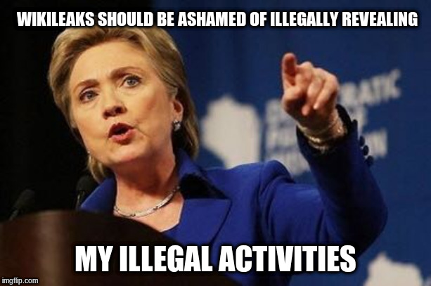 Hilary Clinton's emails | WIKILEAKS SHOULD BE ASHAMED OF ILLEGALLY REVEALING MY ILLEGAL ACTIVITIES | image tagged in hilary clinton pointing,illegal,wikileaks,government corruption,corruption,political meme | made w/ Imgflip meme maker