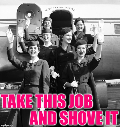 Welcome to Shove It Airlines | TAKE THIS JOB AND SHOVE IT | image tagged in vintage flight attendants - stewardesses via tumblr,song lyrics,country music,jobs,women,careers | made w/ Imgflip meme maker