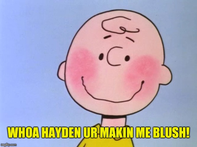 charlie blushes | WHOA HAYDEN UR MAKIN ME BLUSH! | image tagged in charlie blushes | made w/ Imgflip meme maker