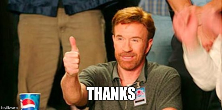 THANKS | image tagged in chuck norris thanks you | made w/ Imgflip meme maker