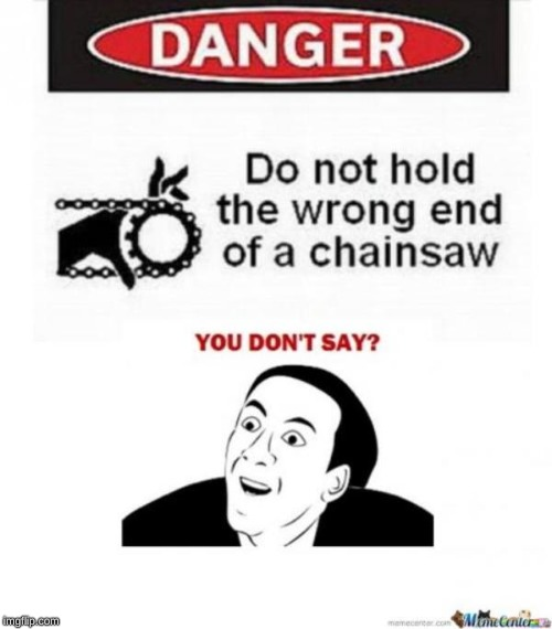 You will die | image tagged in chainsaw,you dont say,danger,warning,memes,fun | made w/ Imgflip meme maker