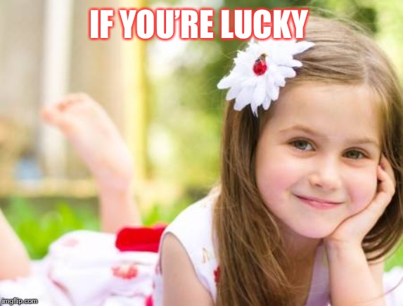 IF YOU'RE LUCKY | made w/ Imgflip meme maker