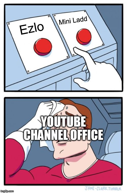 Two Buttons Meme | Ezlo Mini Ladd YOUTUBE CHANNEL OFFICE | image tagged in memes,two buttons | made w/ Imgflip meme maker