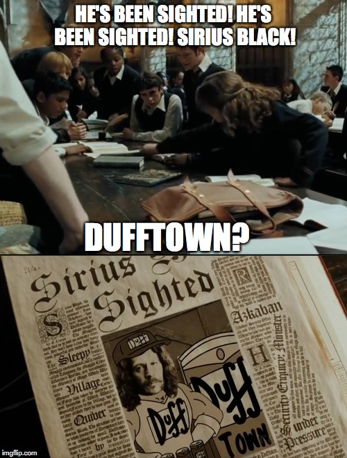 DUFFTOWN? | HE'S BEEN SIGHTED! HE'S BEEN SIGHTED! SIRIUS BLACK! DUFFTOWN? | image tagged in harry potter meme,harry potter,the simpsons,sirius black,funny memes,harry potter and hermione | made w/ Imgflip meme maker