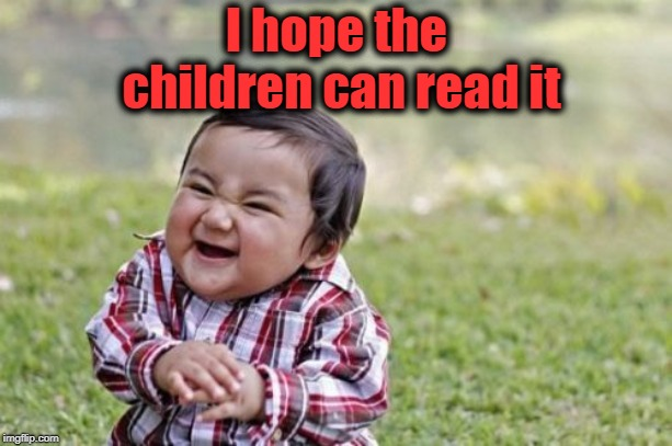 Evil Toddler Meme | I hope the children can read it | image tagged in memes,evil toddler | made w/ Imgflip meme maker