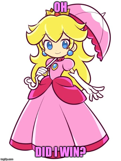 Princess Peach | OH DID I WIN? | image tagged in princess peach | made w/ Imgflip meme maker