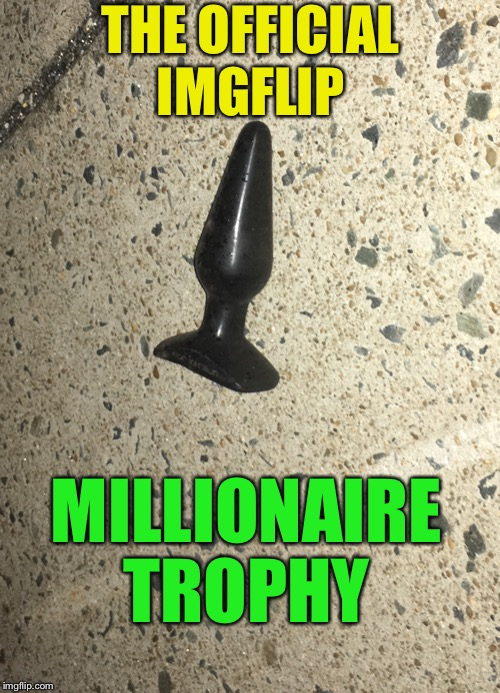 THE OFFICIAL IMGFLIP MILLIONAIRE TROPHY | made w/ Imgflip meme maker