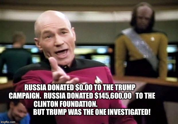 startrek | RUSSIA DONATED $0.00 TO THE TRUMP   CAMPAIGN.  RUSSIA DONATED $145,600,00   TO THE CLINTON FOUNDATION.                                       | image tagged in startrek | made w/ Imgflip meme maker