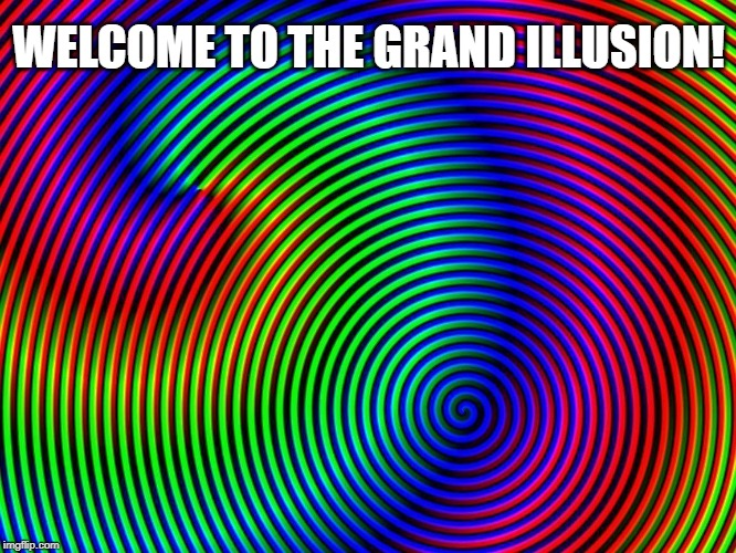 Come on in and see what's happenin'! | WELCOME TO THE GRAND ILLUSION! | image tagged in illusion,cool,styx,lyrics | made w/ Imgflip meme maker