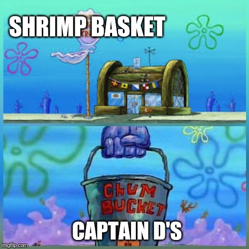Krusty Krab Vs Chum Bucket | SHRIMP BASKET CAPTAIN D'S | image tagged in memes,krusty krab vs chum bucket | made w/ Imgflip meme maker