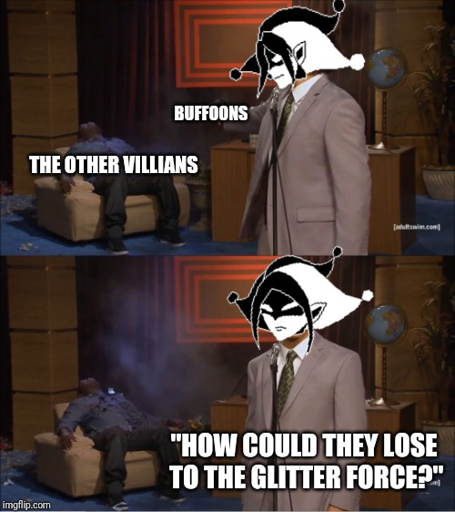 "Who Killed Hannibal |  BUFFOONS; THE OTHER VILLIANS; ""HOW COULD THEY LOSE TO THE GLITTER FORCE?"" 