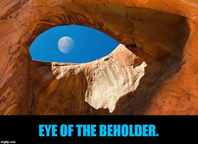 Beauty |  EYE OF THE BEHOLDER. | image tagged in moon,eye | made w/ Imgflip meme maker