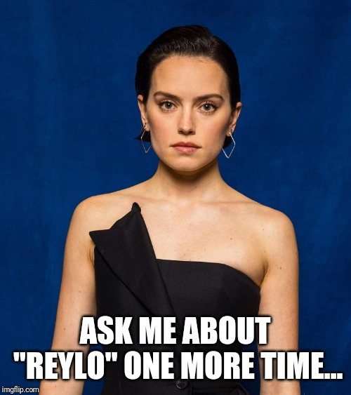 "Daisy Hates Reylo | ASK ME ABOUT ""REYLO"" ONE MORE TIME... 