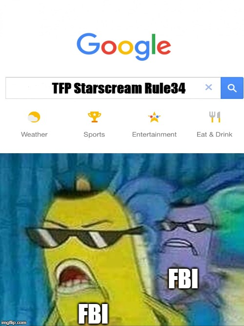 Spongebob police | TFP Starscream Rule34 FBI FBI | image tagged in spongebob police | made w/ Imgflip meme maker