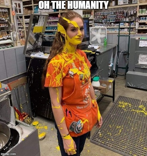 OH THE HUMANITY | image tagged in funny,bad day at work,shit happens | made w/ Imgflip meme maker