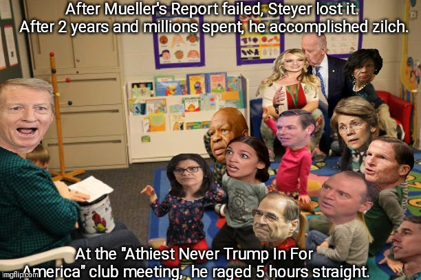 "Tom tell Democrats to do his bidding or they'll be replaced. | After Mueller's Report failed, Steyer lost it. After 2 years and millions spent, he accomplished zilch. At the ""Athiest Never Trump In For A 