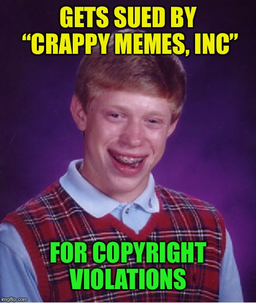 "Bad Luck Brian Meme | GETS SUED BY ""CRAPPY MEMES, INC"" FOR COPYRIGHT VIOLATIONS 
