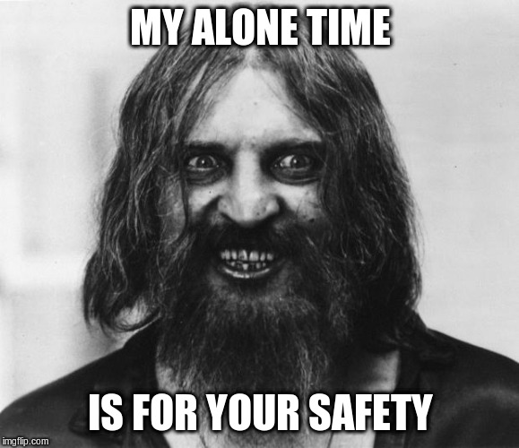 Crazy Looking Man | MY ALONE TIME IS FOR YOUR SAFETY | image tagged in crazy looking man,alone,safety,funny meme | made w/ Imgflip meme maker