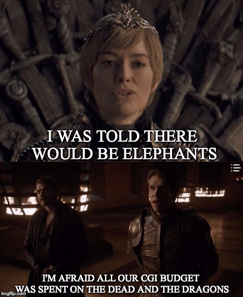 The Real Reason Why There Weren't Any Elephants | image tagged in game of thrones,game of thrones laugh,funny,funny memes,tv show,got | made w/ Imgflip meme maker